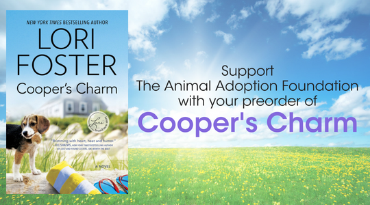 Cooper's Charm by Lori Foster Promotion for the Animal Adoption Foundation